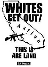 Whites: Get Out. This is are land. Sez La Raza.